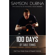 100 Days of Table Tennis by Samson Dubina