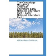The Cambridge History of American Literature Early National Literature Part II Later National Litera by William Peterfield Trent