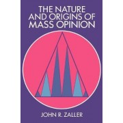 The Nature and Origins of Mass Opinion by John R. Zaller