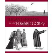 Elegant Enigmas the Art of Edward Gorey A160 by Karen Wilkin