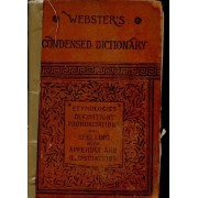 Webster's Condensed Dictionnary A Condensed Dictionary Of The English Language With Copious Etymoplogical Derivations, Accurate Definitions, Pronunciation, Spelling And Appendixes For ...