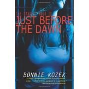 Just Before the Dawn by Bonnie Kozek