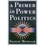 A Primer in Power Politics by Stanley Michalak