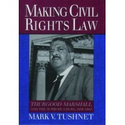 Making Civil Rights Law by Mark V. Tushnet