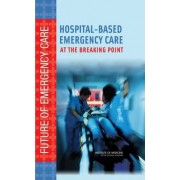 Hospital-Based Emergency Care by Committee on the Future of Emergency Care in the United States Health System