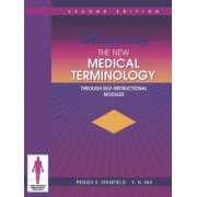 Mastering The New Medical Terminology Through Self-Instructional Modules by Peggy S. Stanfield