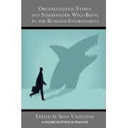 Organizational Ethics and Stakeholder Well-being in the Business Environment by Sean Valentine