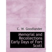 Memorial and Recollections Early Days of Fort Scott by C W Goodlander