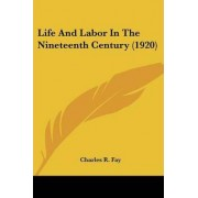 Life and Labor in the Nineteenth Century (1920) by Charles R Fay