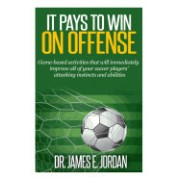 It Pays to Win on Offense: A Game-Based Approach to Developing Soccer Players That Score and Create Lots of Goals