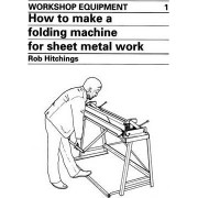 How to Make a Folding Machine for Sheet Metal Work by Rob Hitchings