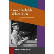 Good, Reliable, White Men by Paul Michel Taillon