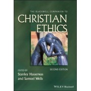 The Blackwell Companion to Christian Ethics by Stanley Hauerwas