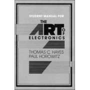 The Art of Electronics Student Manual: Student Manual by Thomas C. Hayes