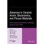 Advances in Ceramic Armor, Bioceramics, and Porous Materials: Ceramic Engineering and Science Proceedings Volume 37, Issue 4