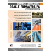 Planning and Control Using Oracle Primavera P6 Version 8.2 to 8.4 EPPM Web by Paul E. Harris