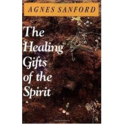 The Healing Gifts of the Spirit by Agnes Mary White Sanford