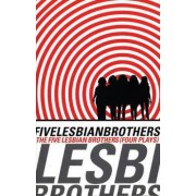 The Five Lesbian Brothers by The Five Lesbian Brothers