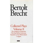 Brecht Collected Plays: The Antigone of Sophocles; The Days of the Commune; Turandot or the Whitewashers Congress v. 8 by Bertolt Brecht