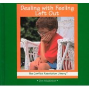 Dealing with Feeling Left out (the Conflict Resolution Library) by Don Middleton