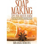 Soap Making Tips You Never Knew by Miranda Bowers