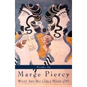 What are Big Girls Made of? by Marge Piercy