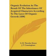 Organic Evolution as the Result of the Inheritance of Acquired Characters According to the Laws of Organic Growth (1890) by G H Theodor Eimer