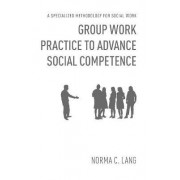 Group Work Practice to Advance Social Competence by Norma C. Lang
