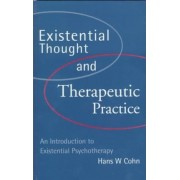Existential Thought and Therapeutic Practice by Hans W. Cohn
