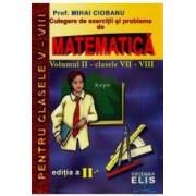 Matematica volumul II - Clasele VII-VIII Culegere de exercitii si probleme - Mihai Ciobanu