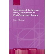 Institutional Design and Party Government in post-Communist Europe by Csaba Nikolenyi