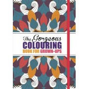 The Gorgeous Colouring Book for Grown-Ups by Various Authors