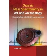 Organic Mass Spectrometry in Art and Archaeology by Maria Perla Colombini