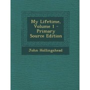 My Lifetime, Volume 1 - Primary Source Edition by John Hollingshead