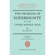 The Problem of Sovereignty in the Later Middle Ages by Michael Wilks