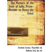 The Memoirs of the Duke of Sully, Prime-Minister to Henry the Great by Charlotte Lennox