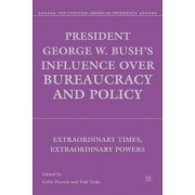 President George W. Bush's Influence Over Bureaucracy and Policy by Colin Provost