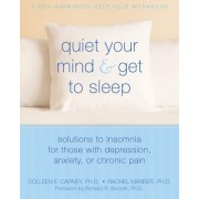 Quiet Your Mind & Get to Sleep: Solutions to Insomnia for Those with Depression, Anxiety, or Chronic Pain