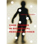 Case Studies in Biomedical Research Ethics by Timothy F. Murphy