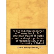 The Life and Correspondence of Thomas Arnold, D.D. by Arthur Penrhyn Stanley