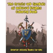 The Crests and Symbols of Medieval Knights Coloring Book by Smarter Activity Books For Kids