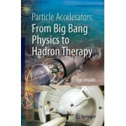 Particle Accelerators: from Big Bang Physics to Hadron Therapy by Ugo Amaldi