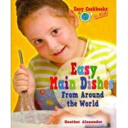 Easy Main Dishes from Around the World by Heather Alexander