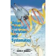 Avian Molecular Evolution and Systematics by David P. Mindell