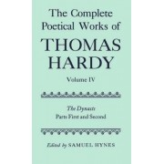 The Complete Poetical Works of Thomas Hardy: The Dynasts, Parts First and Second Volume IV by Thomas Defendant Hardy