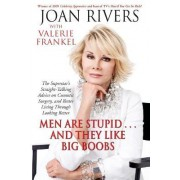 Men Are Stupid...And They Like Big Boobs: A Woman's Guide to Beauty Through Plastic Surgery by Joan Rivers