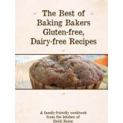 The Best of Baking Bakers Gluten Free, Dairy Free Recipes by Heidi Baker