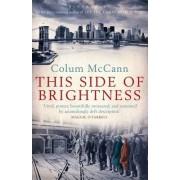 This Side of Brightness by Colum McCann