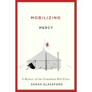 Mobilizing Mercy: A History of the Canadian Red Cross