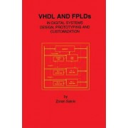 VHDL and FPLDs in Digital Systems Design, Prototyping and Customization by Zoran Salcic